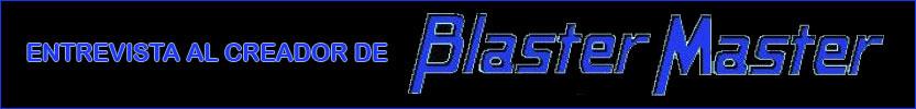 Entrevista al creador de Blaster Master